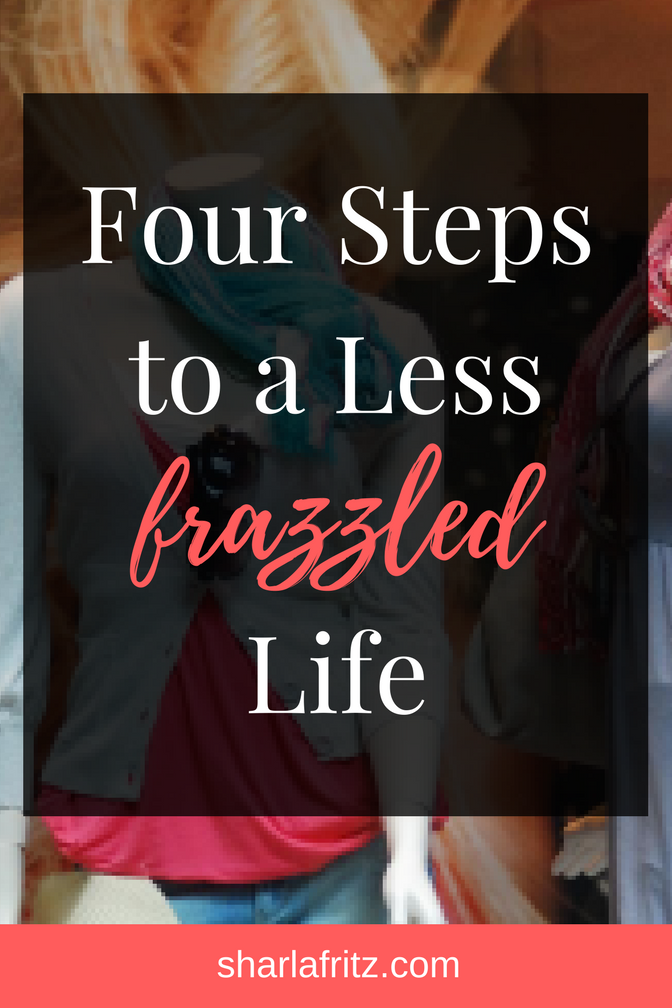 Four Steps to a Less Frazzled Life