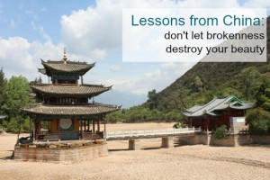 Lessons from China: Don't Let Brokenness Destroy Your Beauty