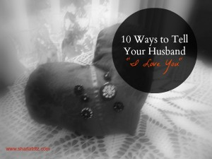 "10 Ways to to Tell Your Husband ""I Love You"""