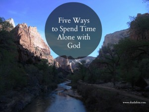 5 Ways to Spend Time Alone with God