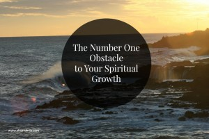 The Number One Obstacle to Your Spiritual Growth