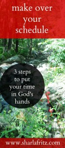 Make Over Your Schedule: 3 Steps to Putting Your Time in God's Hands