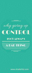 Why Giving Up Control Isn't Always a Bad Thing