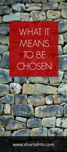 What It Means To Be Chosen