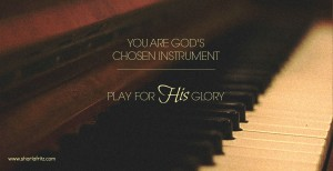You Are God's Chosen Instrument: 3 Ways to Make Music in His Hands
