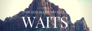 FOR GOD ALONE MY SOUL