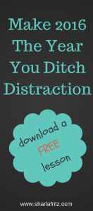 Make 2016 the Year You Ditch Distraction!