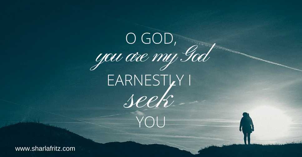 O GOD, YOU ARE MY GODEARNESTLY I YOU