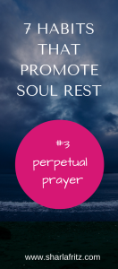 7 Habits That Promote Soul Rest: Perpetual Prayer