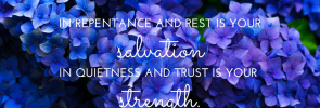in-repentance-and-rest-is-your-salvation-in-quietness-and-trust-is-your-strength-isaiah-30-15a