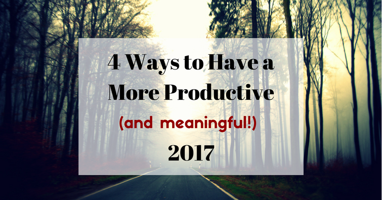 4 Ways to Have a More Productive2017