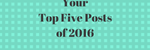 your-top-five-posts-of-2016