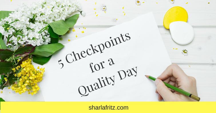 5 Checkpoints for a Quality Day