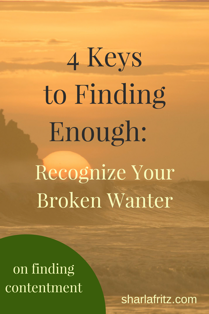 4 Keys to Finding Enough-Broken Wanter