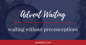 Advent Waiting: Waiting Without Preconceptions
