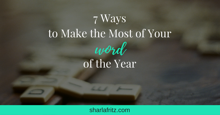 7 Ways to Make the Most of Your Word of the Year