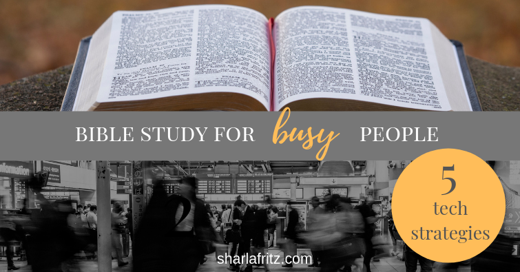 Bible Study for Busy People: 5 Tech Strategies - Sharla Fritz